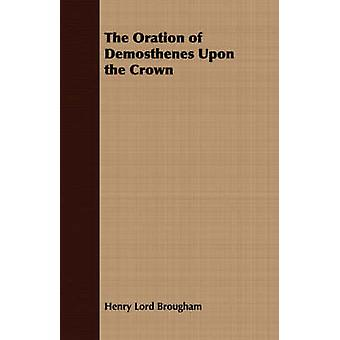 The Oration of Demosthenes Upon the Crown by Brougham & Henry Lord
