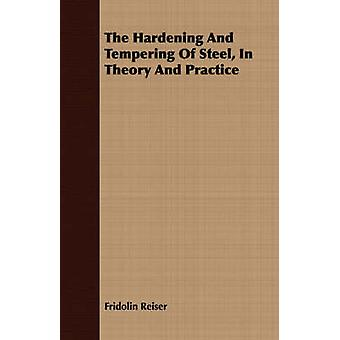 The Hardening And Tempering Of Steel In Theory And Practice by Reiser & Fridolin