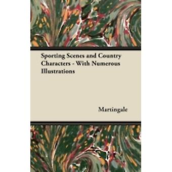 Sporting Scenes and Country Characters  With Numerous Illustrations by Martingale