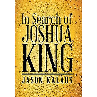 In Search of Joshua King by Kalaus & Jason