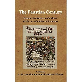 The Faustian Century German Literature and Culture in the Age of Luther and Faustus by Van Der Laan & J. M.