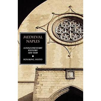 Medieval Naples A Documentary History 4001400 by Musto & Ronald G.