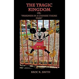 The Tragic Kingdom or Prisoner in a Chinese Theme Park by Smith & Broc