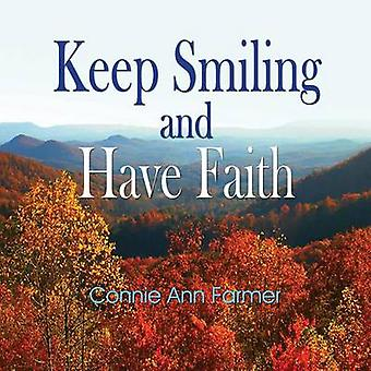 Keep Smiling and Have Faith by Farmer & Connie Ann
