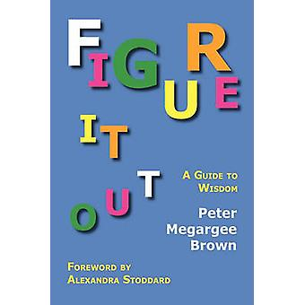 Figure It Out A Guide to Wisdom by Brown & Peter Megargee