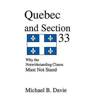 Quebec and Section 33 Why the Notwithstanding Clause Must Not Stand by Davie & Michael B