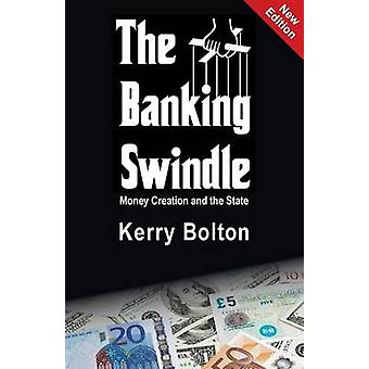 The Banking Swindle Money Creation and the State by Bolton & Kerry