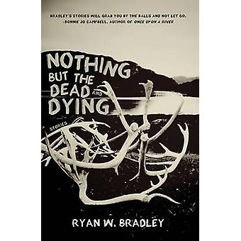 Nothing But the Dead and Dying by Bradley & Ryan W