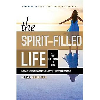 The SpiritFilled Life All the Fullness of God by Holt & Charlie