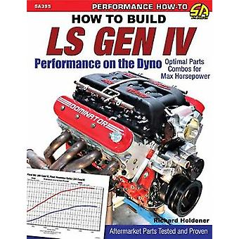 How to Build GM Gen IV Performance on the Dyno by Holdener Richard
