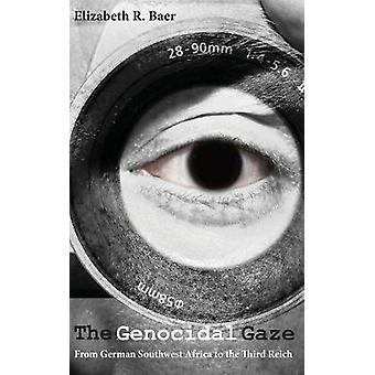 The Genocidal Gaze - From German Southwest Africa to the Third Reich b