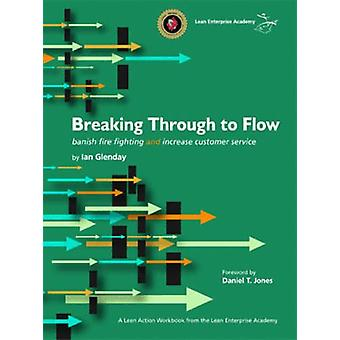 Breaking Through to Flow - Banish Firefighting and Produce to Customer