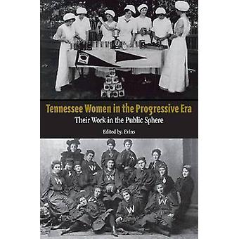 Tennessee Women in the Progressive Era - Toward the Public Sphere in t