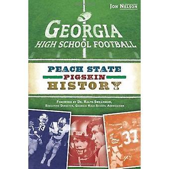 Georgia High School Football - Peach State Pigskin History by Jon Nels
