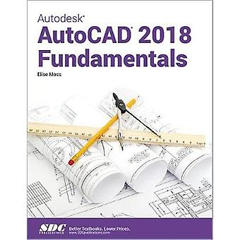 Autodesk AutoCAD 2018 Fundamentals by Elise Moss - 9781630571269 Book