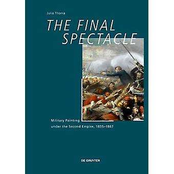The Final Spectacle - Military Painting under the Second Empire - 1855