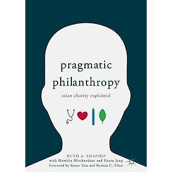 Pragmatic Philanthropy - Asian Charity Explained by Ruth A. Shapiro -