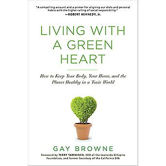 Living With A Green Heart - How to Keep Your Body - Your Home - and th