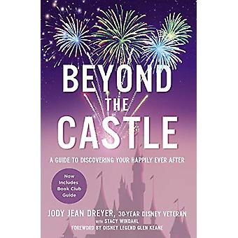 Beyond the Castle - A Guide to Discovering Your Happily Ever After by