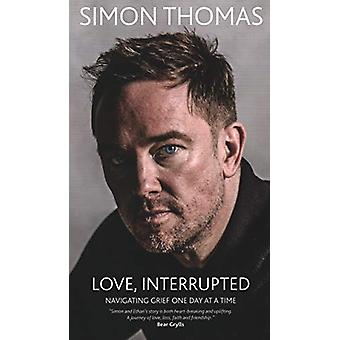 Love - Interrupted - Navigating Grief One Day at a Time by Simon Thoma