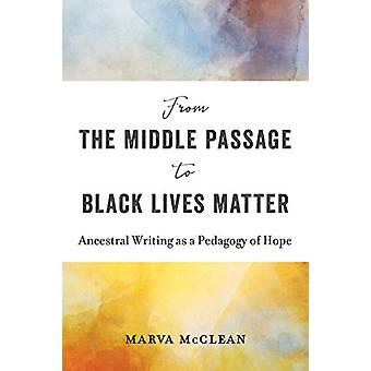From the Middle Passage to Black Lives Matter - Ancestral Writing as a
