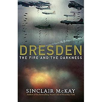 Dresden - The Fire and the Darkness by Sinclair McKay - 9780241389683