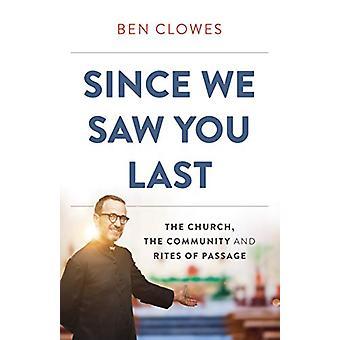 Sinds we zagen je laatst - De kerk - De gemeenschap en riten van Passag