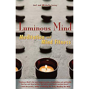 Luminous Mind - The Essential Guide to Meditation and Mind Fitness by