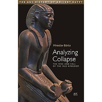 Analyzing Collapse - The Rise and Fall of the Old Kingdom by Miroslav