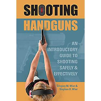 Shooting Handguns - An Introductory Guide to Shooting Safely and Effec