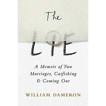The Lie - A Memoir of Two Marriages - Catfishing & Coming Out by W