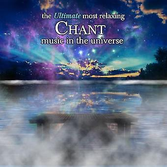 Ultimate Most Relaxing Chant Music in the Universe - The Ultimate Most Relaxing Chant Music in the Universe [CD] USA import