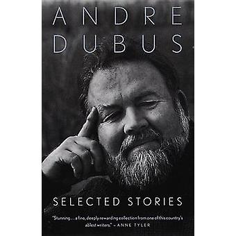 Selected Stories by Dubus & Andre