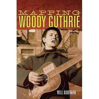 Mapping Woody Guthrie by Will Kaufman - 9780806161785 Book
