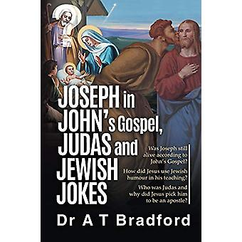 Joseph in John's Gospel - Judas and Jewish Jokes - Was Joseph still al