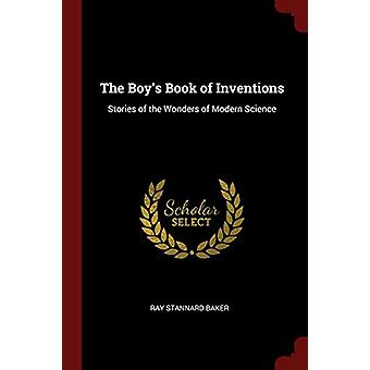 The Boy's Book of Inventions - Stories of the Wonders of Modern Scienc