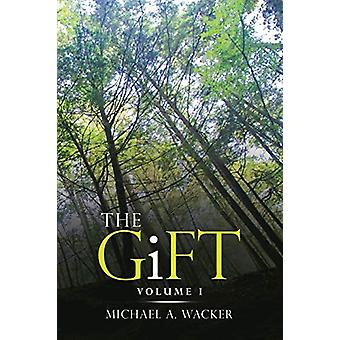 The Gift - Volume I by Michael A Wacker - 9781483482491 Book