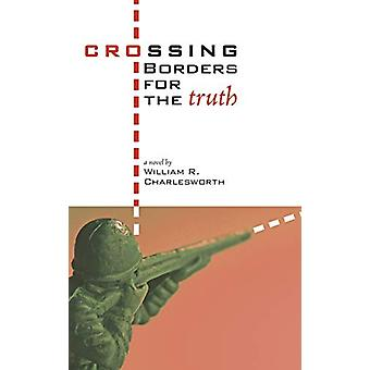 Crossing Borders for the Truth by William R Charlesworth - 9781498250