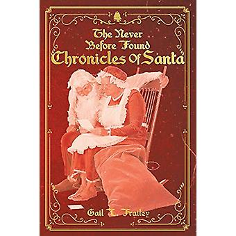 The Never Before Found Chronicles of Santa by Gail L Frailey - 978164