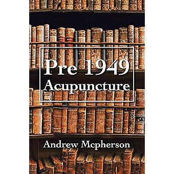 Pre 1949 Acupuncture by Andrew McPherson - 9781796004823 Book