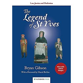 The Legend of St Yves - Law - Justice and Mediation by Bryan Gibson -