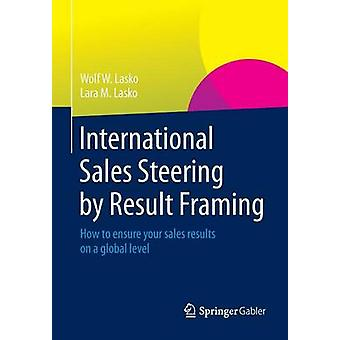 International Sales Steering by Result Framing - How to Ensure Your Sa