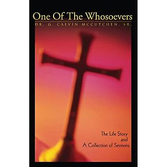 One of the Whosoevers: The� Life Story and a Collection of Sermons