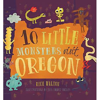 10 Little Monsters Visit Oregon by Rick Walton & Illustrated by Jess Smart Smiley