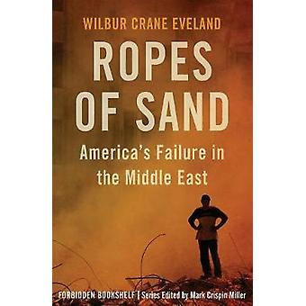 Ropes of Sand: America's Failure in the Middle East