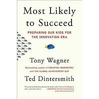 Most Likely to Succeed - Preparing Our Kids for the Innovation Era by