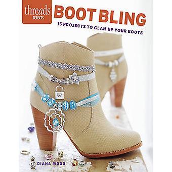 Boot Bling - 15 projecten om Glam Up uw laarzen door Diana Wood - 9781631
