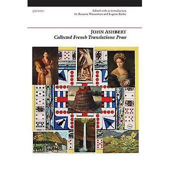 Samlas in franska översättningar - prosa av John Ashbery - Rosanne Wasser