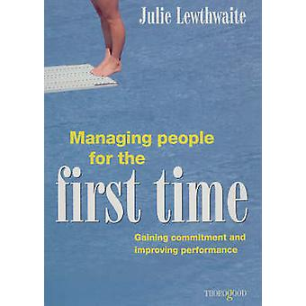 Managing People for the First Time - Gaining Commitment and Improving
