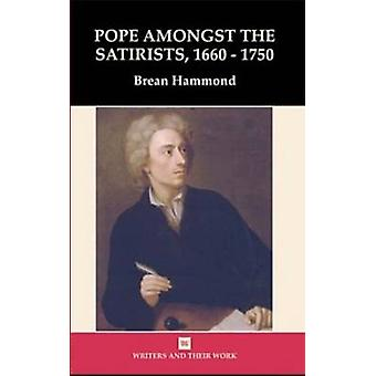 Pope Amongst the Satirists - 1660-1750 by Brean S. Hammond - 97807463